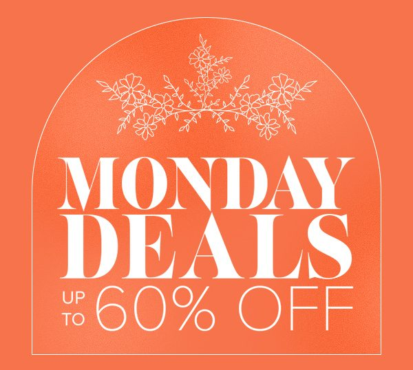 Monday Deals up to 60% Off