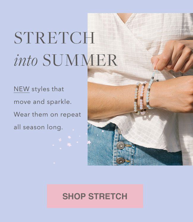 Stretch into Summer with these Styles