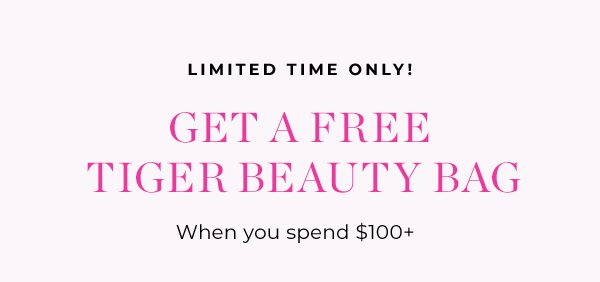 Limited Time! Get a FREE Tiger Beauty Bag