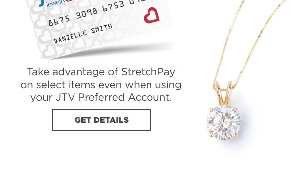 Take advantage of StretchPay on select items with your JTV Preferred Account.