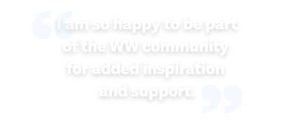 I am so happy to be part of the WW community for added inspiration and support.