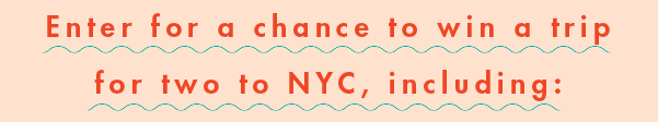 Enter for a chance to win a trip for two to NYC, including: