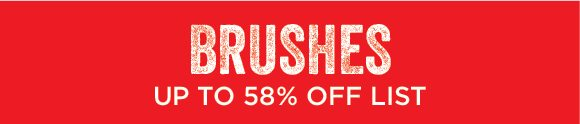 Brushes - up to 58% off list