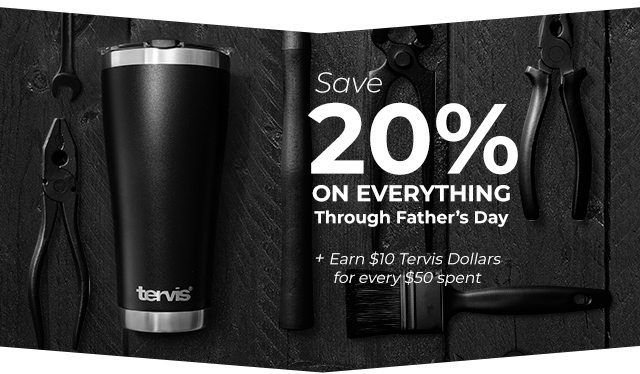 b30a096ab82 Save 20% for Father's Day plus Earn $10 Tervis Dollars for every $50 spent.