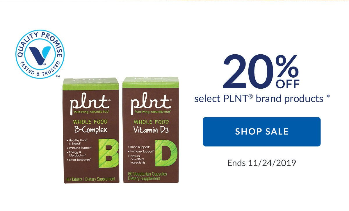 20% OFF select PLNT brand products * | SHOP SALE | Ends 11/24/2019