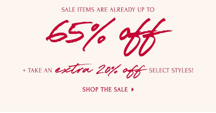 Don't miss out! Sale on Sale. Sale items are already up to 65% off + take an EXTRA 20% off select styles! Shop the sale.