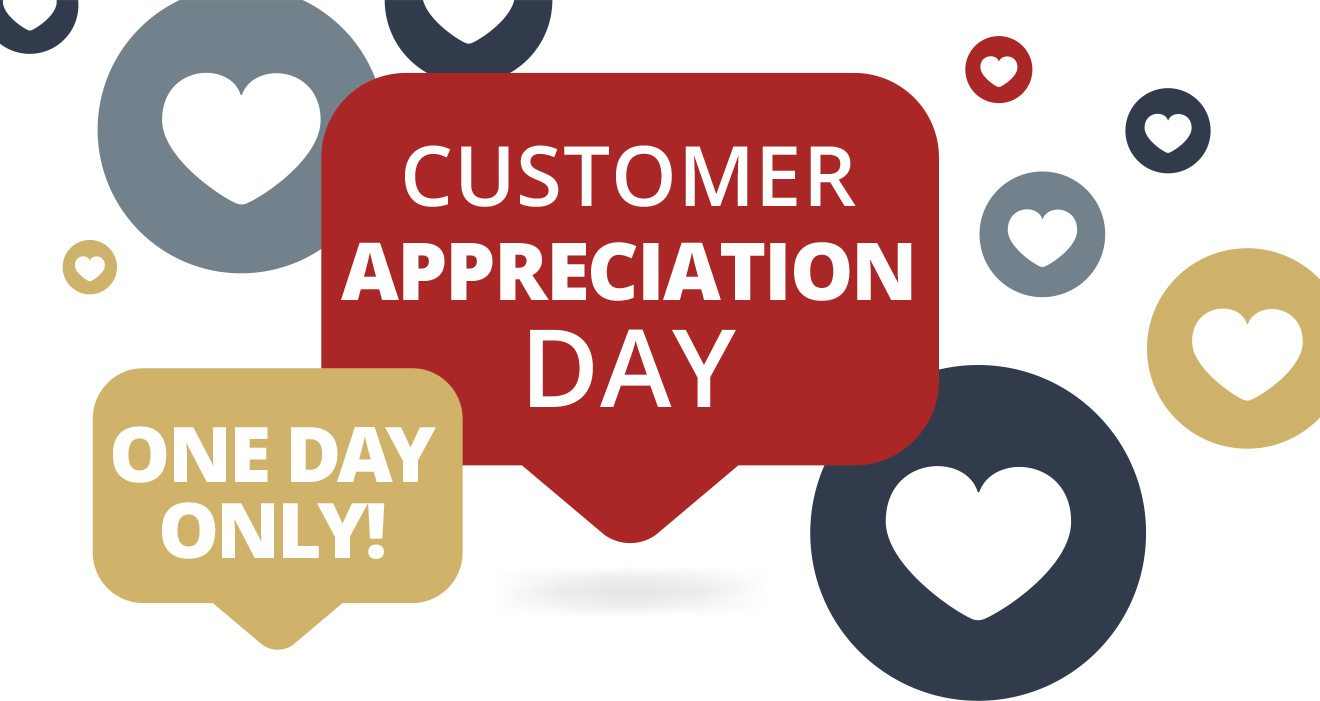 CUSTOMER APPRECIATION DAY - ONE DAY ONLY