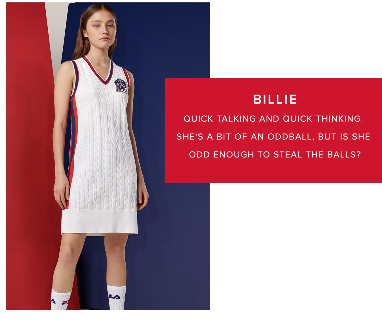 Billie Quick talking and quick thinking. She's a bit of an oddball, but is she odd enough to steal the balls?