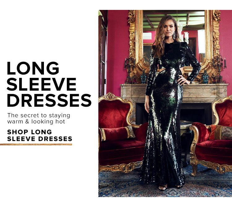 Long Sleeve Dresses. The secret to staying warm & looking hot. Shop long sleeve dresses.