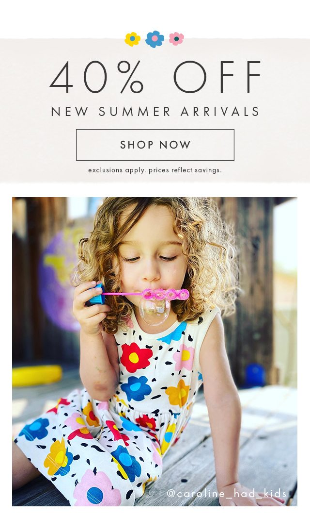 Shop forty percent off new Summer arrivals now.