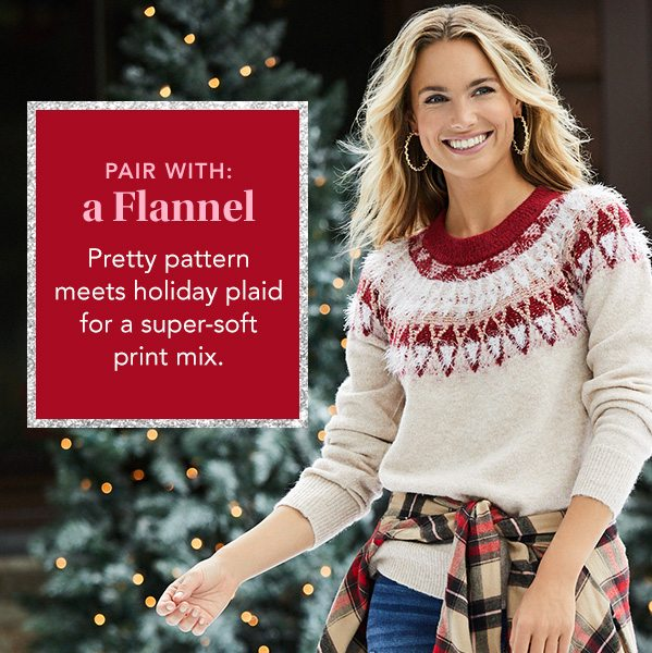 Pair with: a flannel. Pretty pattern meets holiday plaid for a super-soft print mix.