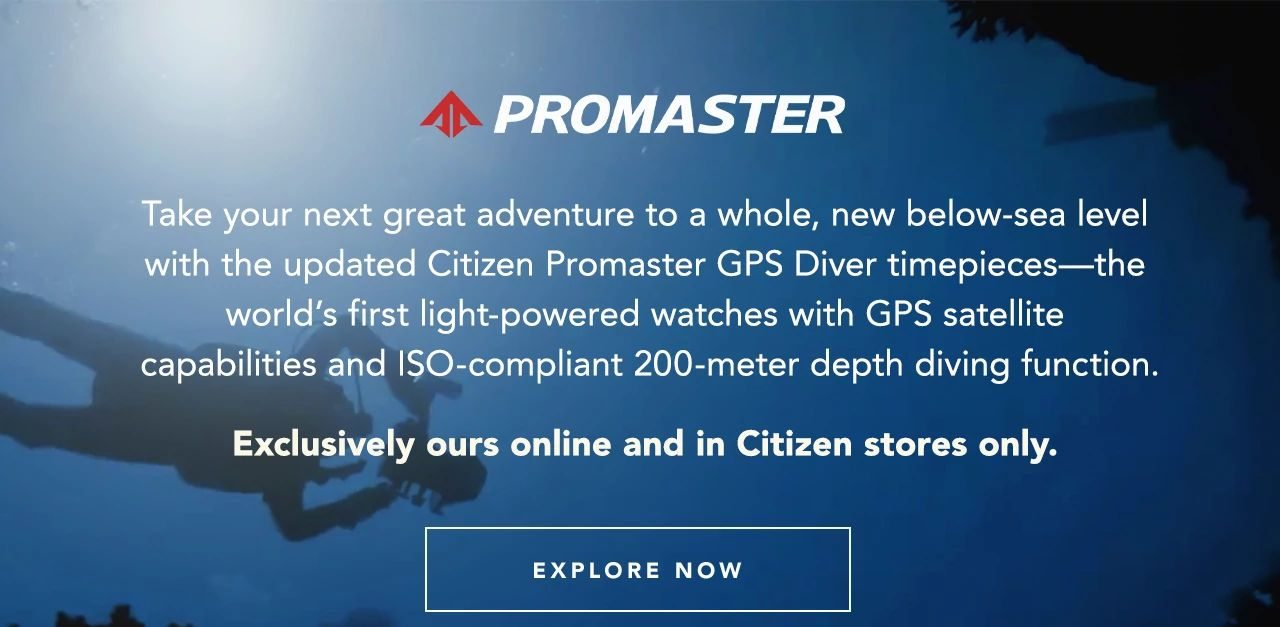 Take your next great adventure to a whole, new below-sea level with the updated Citizen Promaster GPS Diver timepieces—the world's first light-powered watches with GPS satellite capabilities and ISO-compliant 200-meter depth diving function.
