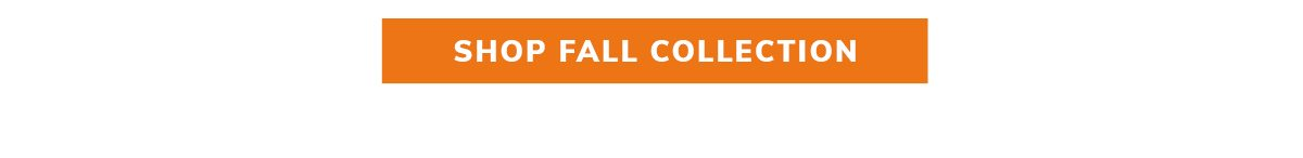 SHOP FALL COLLECTION   SHOP NOW