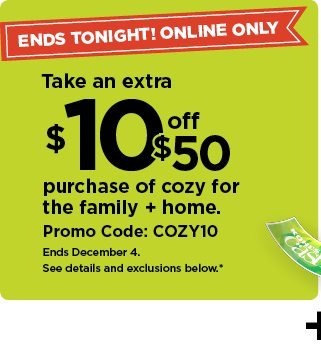 $10 off when you spend $50 or more on cozy family faves, using promo code COZY10.  shop now.