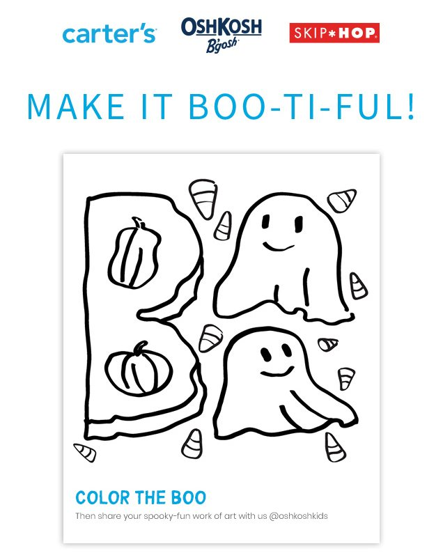 carter's® | OshKosh B'gosh® | SKIP*HOP® | MAKE IT BOO-TI-FUL! | COLOR THE BOO | Then share your spooky-fun work of art with us @oshkoshkids