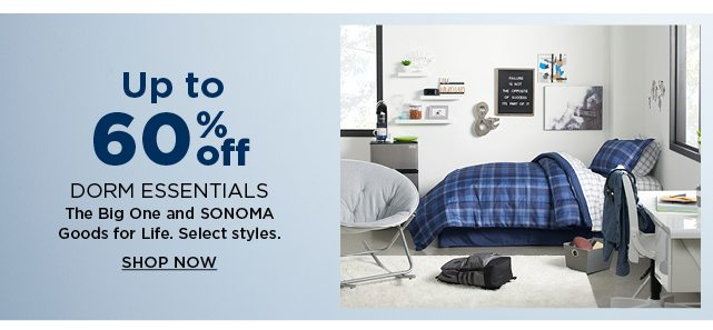 up to 60% off sonoma goods for life and the big one dorm essentials. select styles.