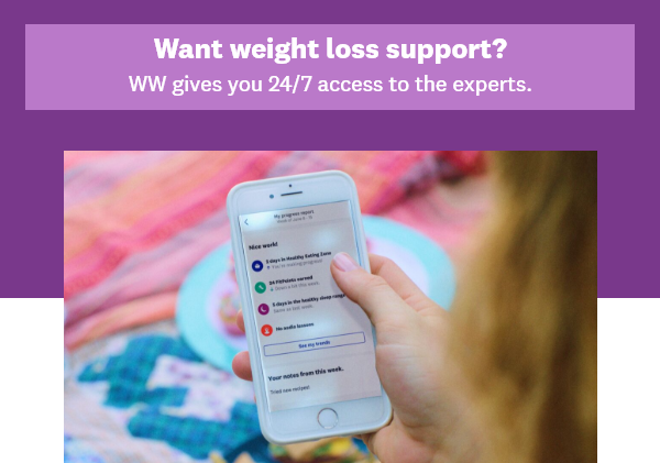 Need weight loss help? WW gives you 24/7 access to the experts. | A WW membership. | Because health shouldn't be a luxury.