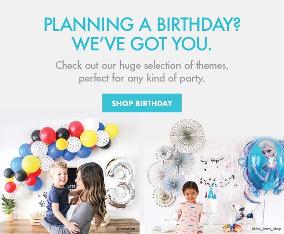 Planning a Birthday? We've got you | Check out our huge selection of themes, perfect for any kind of party. | SHOP BIRTHDAY