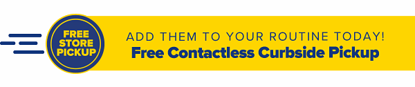 Add them to your routine today! Free Contactless Curbside Pickup.