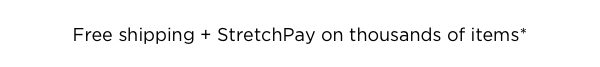 Free shipping + StretchPay on thousands of items