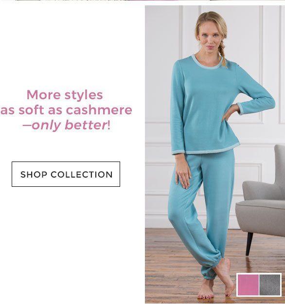 The World s Softest Pajamas SHOP COLLECTION · More styles as soft as  cashmere—only better! SHOP COLLECTION de9a3257c