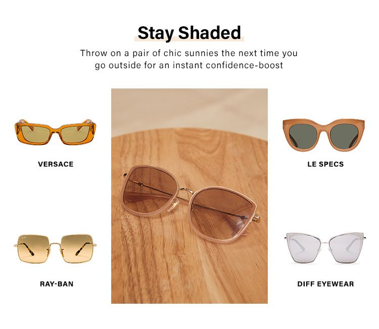 Stay Shaded. Throw on a pair of chic sunnies the next time you go outside for an instant confidence-boost
