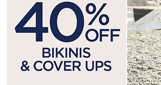 40% Off Bikinis and Cover Ups