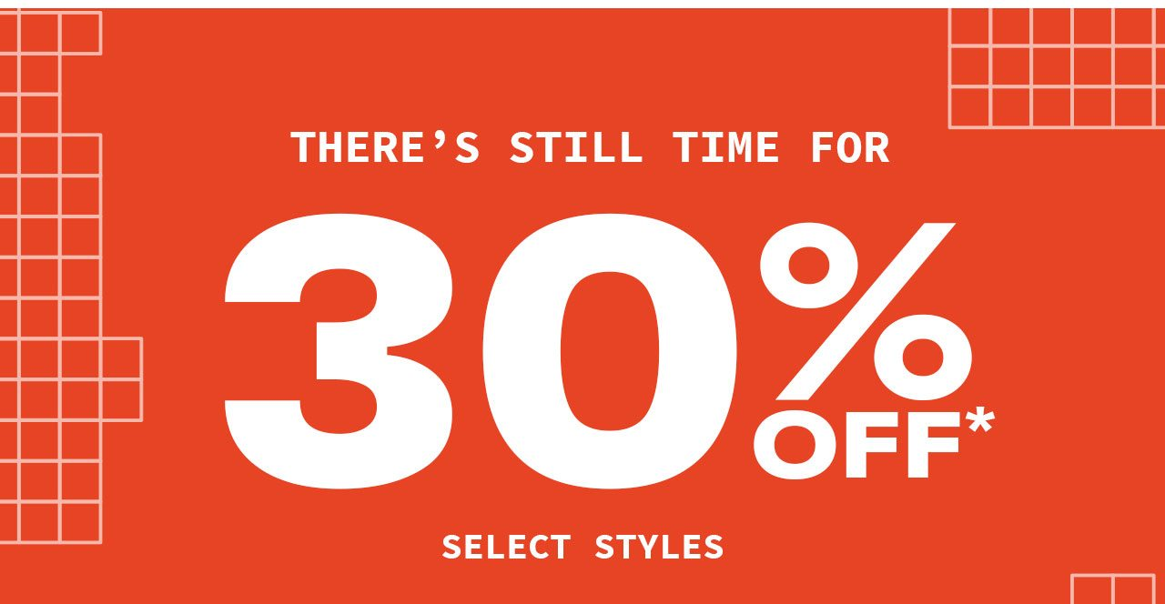 THERE'S STILL TIME FOR 30% OFF