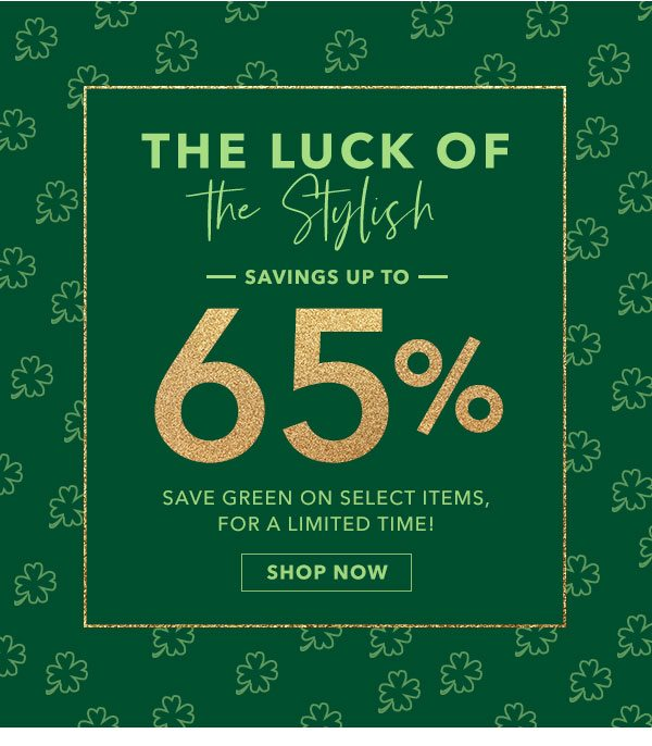The Luck of The Stylish. Up To 65% Off. Shop Now