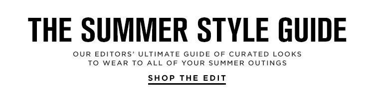 The Summer Style Guide - Shop the edit