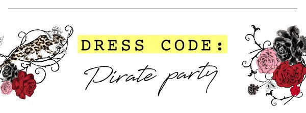 """""""DRESS CODE: PIRATE PARTY"""""""