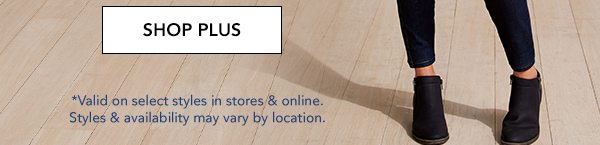 SHOP PLUS. *Valid on select styles in stores & online. Styles & availability may vary by location.
