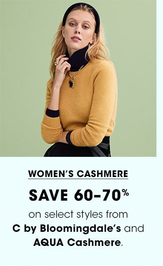 WOMEN'S CASHMERE | SAVE 60-70% | on select styles from C by Bloomingdale's and AQUA Cashmere.