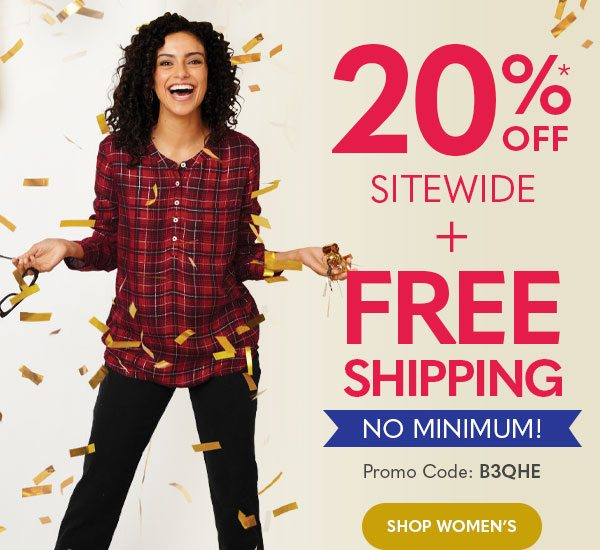 Women's 20%* off sitewide + Free Shipping no minimum!