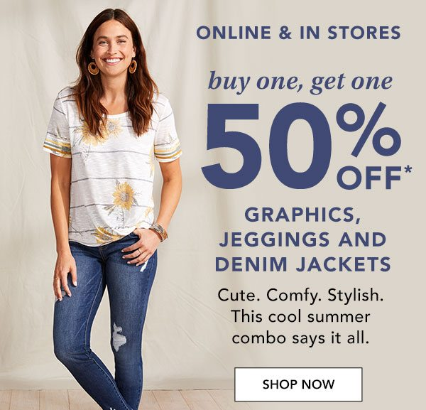 Online and in stores: buy one, get one 50% OFF* graphics, jeggings and denim jackets. Cute. Comfy. Stylish. This cool summer combo says it all. SHOP NOW.