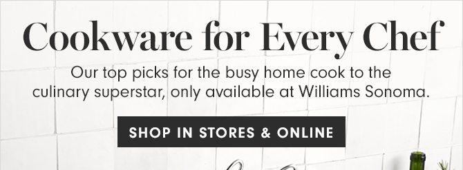 Cookware for Every Chef - SHOP IN STORES & ONLINE