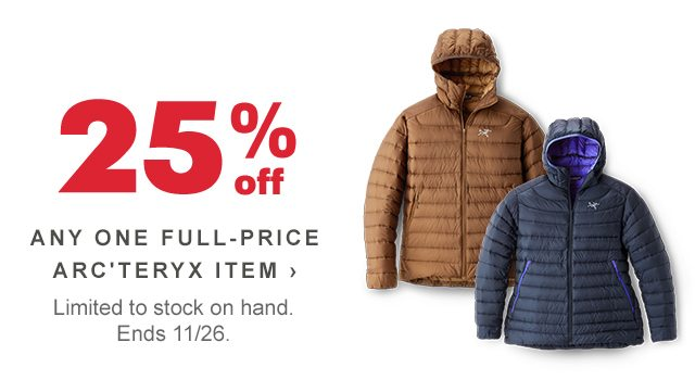 25% off ANY ONE FULL-PRICE ARC'TERYX ITEM › Limited to stock on hand. Ends 11/26.
