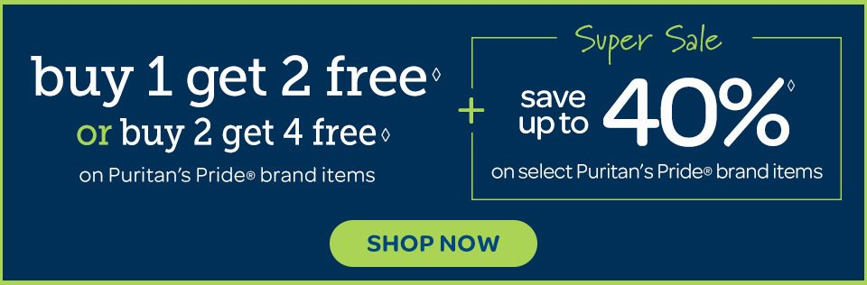 Buy 1 Get 2 free◊ or Buy 2 get 4 free◊ on Puritan's Pride® brand items. PLus: Super Sale - Save up to 40%◊ on select Puritan's Pride® brand items. Shop now.