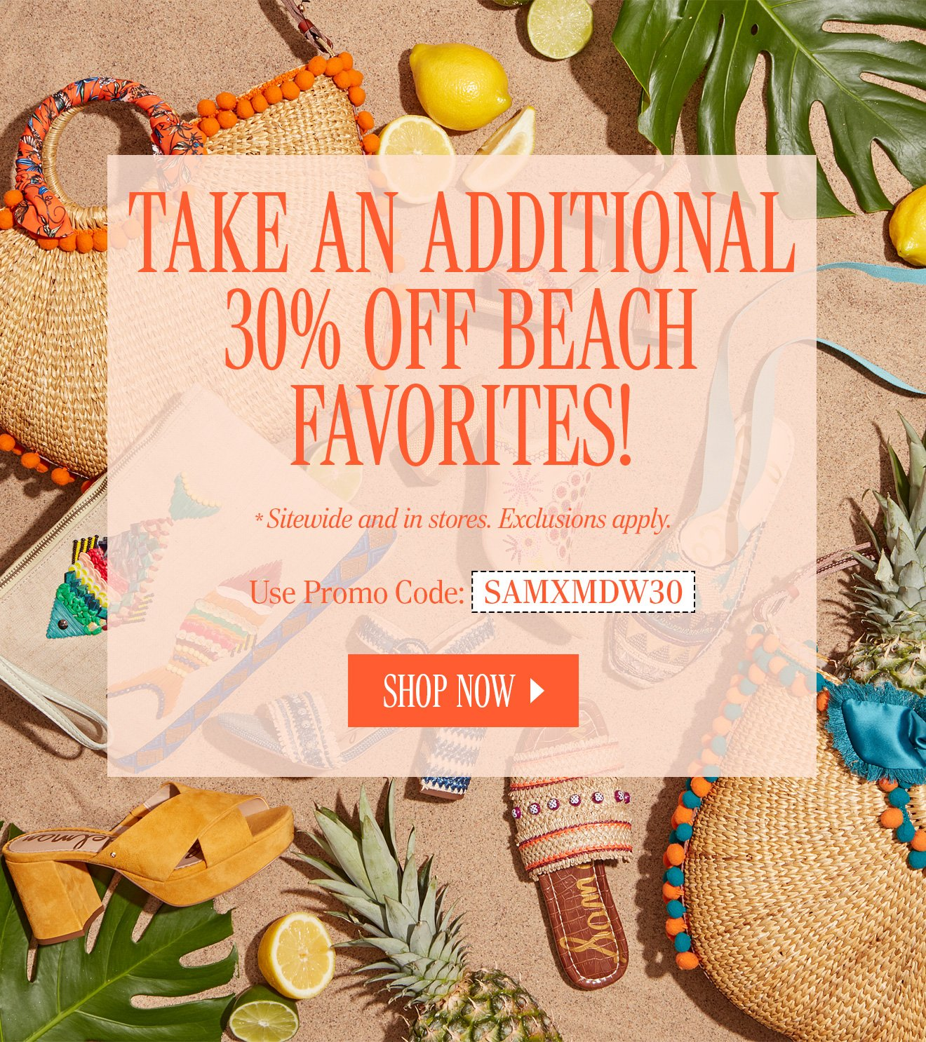 d6e4525c35bf16 TAKE AN ADDITIONAL 30% OFF BEACH FAVORITES!  Sitewide and in stores.  Exclusions