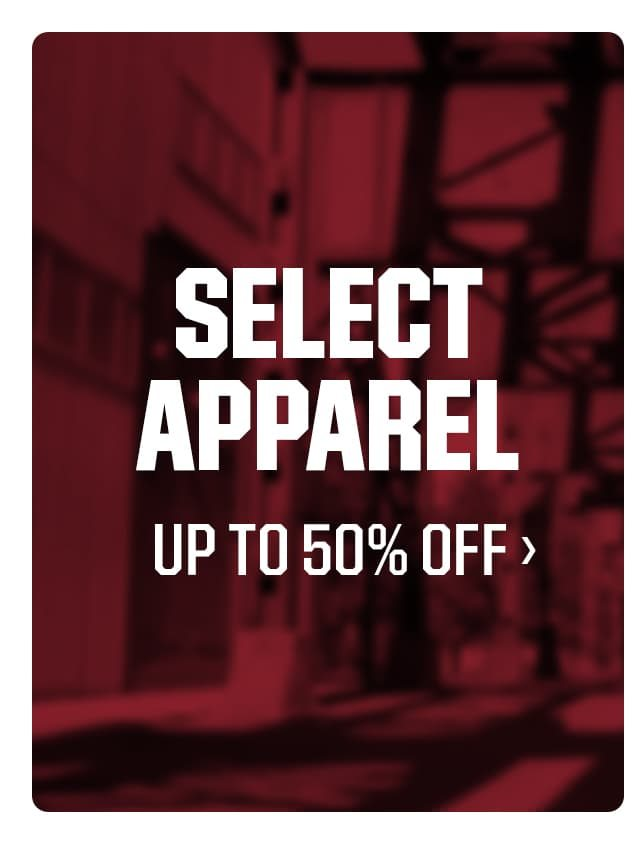 SELECT APPAREL UP TO 50% OFF | SHOP NOW >
