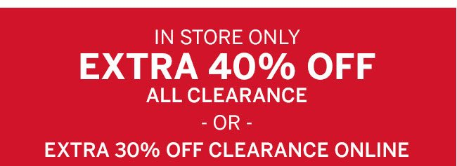 In store only Extra 40% off all clearance or extra 30% off clearance online. use code: 5370