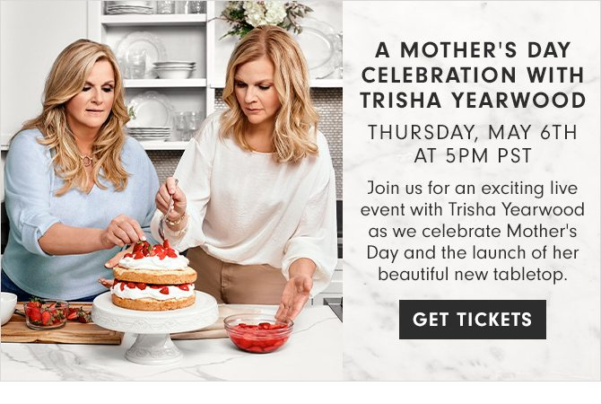 A MOTHER'S DAY CELEBRATION WITH TRISHA YEARWOOD - THURSDAY, MAY 6TH AT 5PM PST - GET TICKETS
