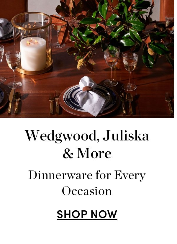 Wedgwood, Juliska & More