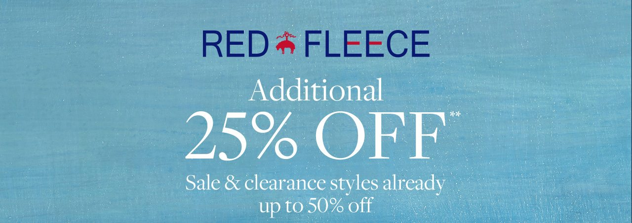 RED FLEECE Additional 25% OFF** Sale & clearance styles already up to 50% off