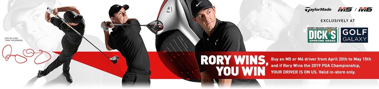 Rory Wins, You Win   Buy an M5 or M6 driver from April 20th to May 15th and if Rory Wins the 2019 PGA Championship, YOUR DRIVER IS ON US. Valid in-store only.