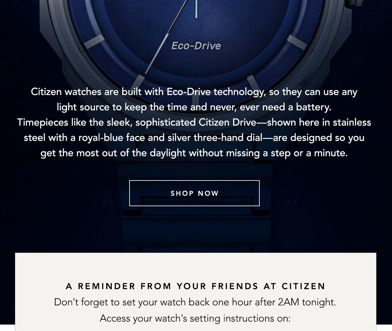 A little reminder from your friends at Citizen: Don't forget to set your watch back one hour ahead after 2am tonight.