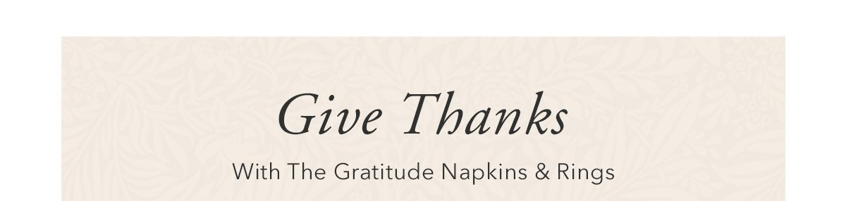 Give Thanks with the gratitude napkins and rings   SHOP NOW