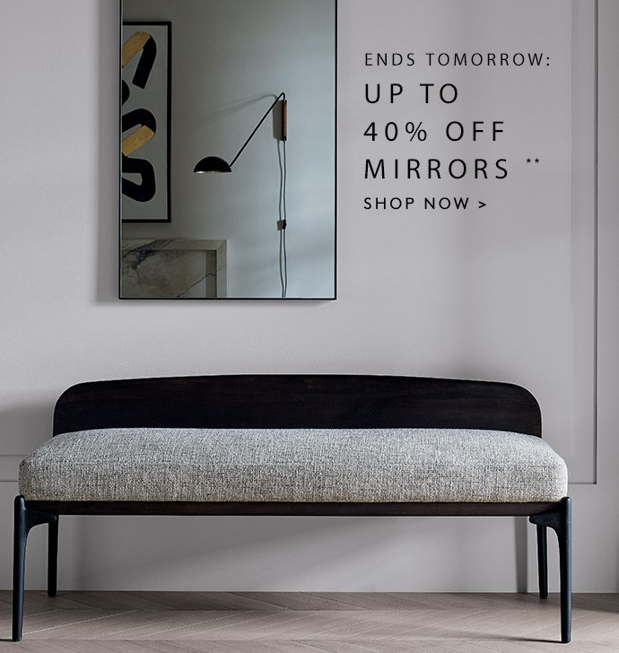 ENDS TOMORROW: up to 40% off MIRRORS **