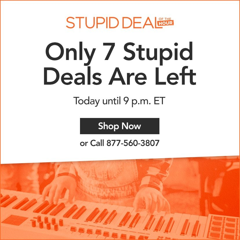 Only 7 Stupid Deals Are Left. Today until 9 p.m. ET. Shop Now or call 877-560-3807