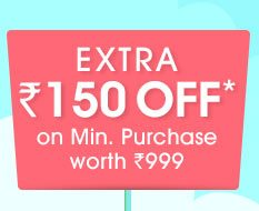 Extra Rs. 150 OFF* on Minimum Purchase worth Rs. 999